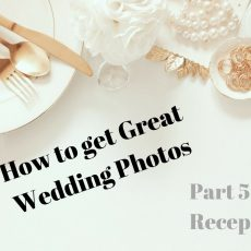 How To Get Great Wedding Photos – Part Five – The Reception