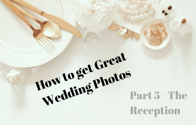how to get great photos at your wedding reception