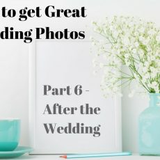 How To Get Great Wedding Photos – Part Six After The Wedding
