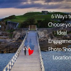 6 Ways to Choose your Ideal Engagement Photo Shoot Location