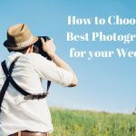 HOW TO CHOOSE THE BEST PHOTOGRAPHER FOR YOUR WEDDING?