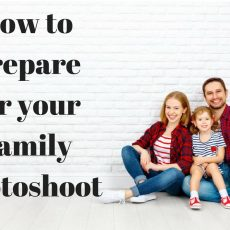 How to Prepare for your Family Photoshoot