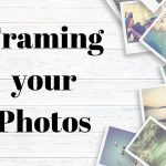 Framing your photos – An Expert Guide